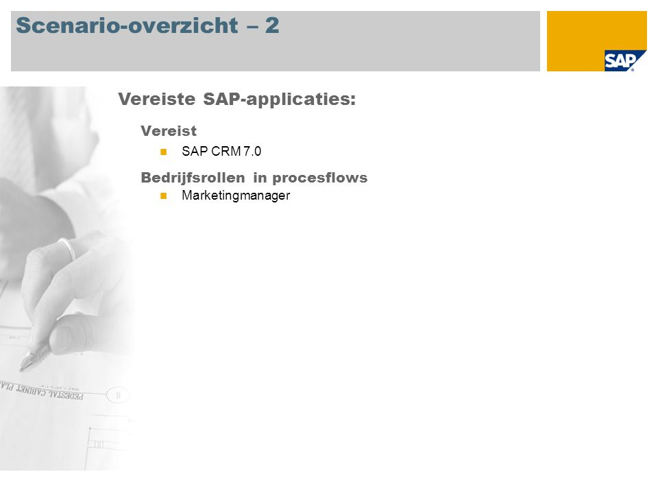 Scenario-overzicht – 2 Vereist SAP CRM 7.0 Bedrijfsrollen in procesflows Marketingmanager Vereiste SAP-applicaties: