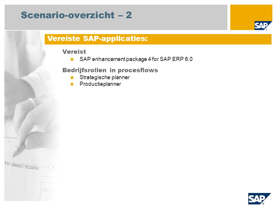 Scenario-overzicht – 2 Vereist SAP enhancement package 4 for SAP ERP 6.0 Bedrijfsrollen in procesflows Strategische planner Productieplanner Vereiste