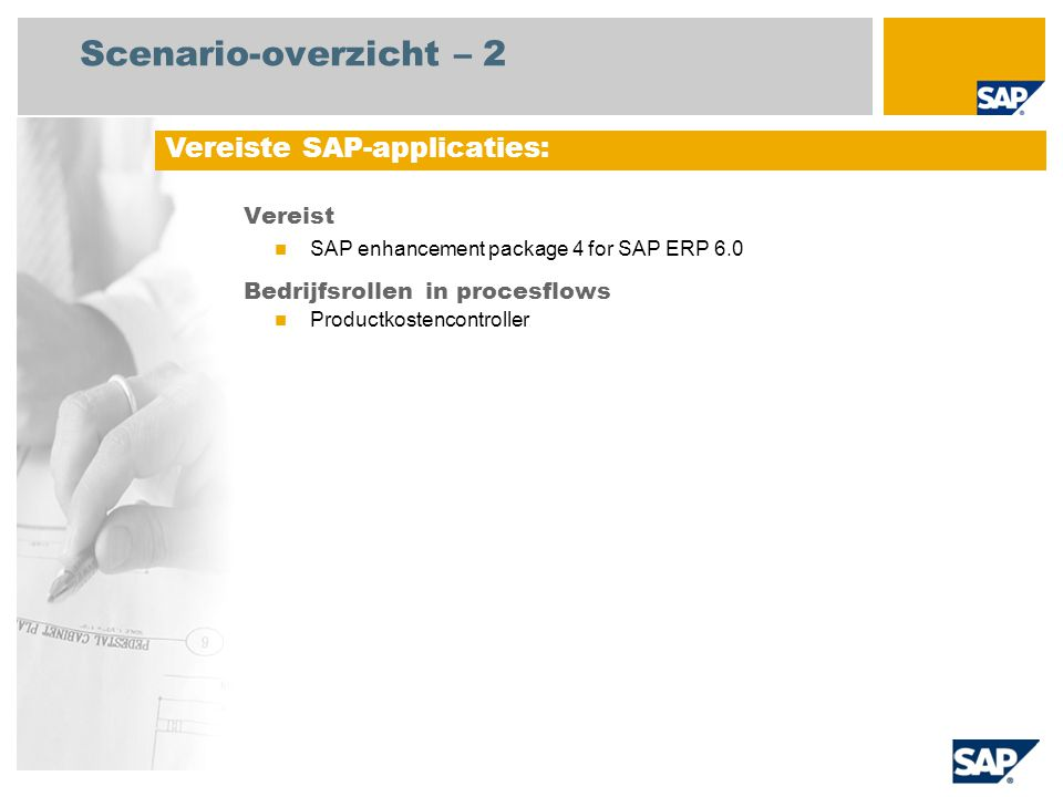 Scenario-overzicht – 2 Vereist SAP enhancement package 4 for SAP ERP 6.0 Bedrijfsrollen in procesflows Productkostencontroller Vereiste SAP-applicatie