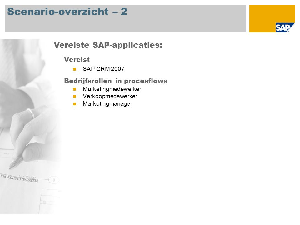 Scenario-overzicht – 2 Vereist SAP CRM 2007 Bedrijfsrollen in procesflows Marketingmedewerker Verkoopmedewerker Marketingmanager Vereiste SAP-applicaties: