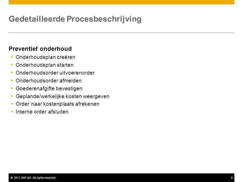 ©2011 SAP AG. All rights reserved.5 Gedetailleerde Procesbeschrijving Preventief onderhoud  Onderhoudsplan creëren  Onderhoudsplan starten  Onderho