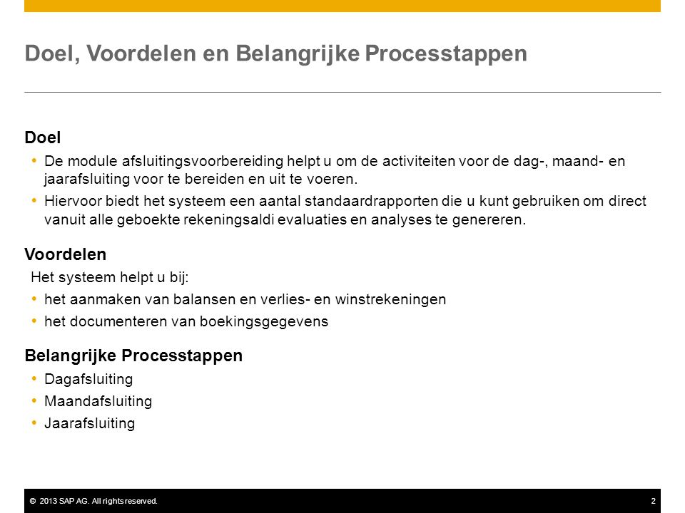 ©2013 SAP AG. All rights reserved.2 Doel, Voordelen en Belangrijke Processtappen Doel  De module afsluitingsvoorbereiding helpt u om de activiteiten