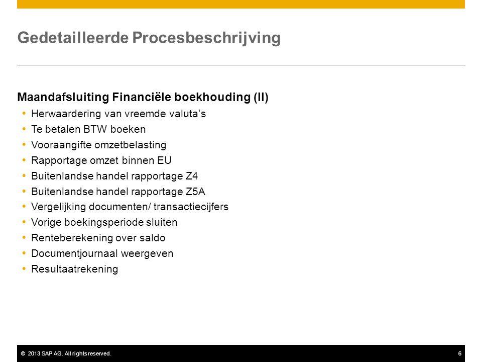 ©2013 SAP AG. All rights reserved.6 Gedetailleerde Procesbeschrijving Maandafsluiting Financiële boekhouding (II)  Herwaardering van vreemde valuta's
