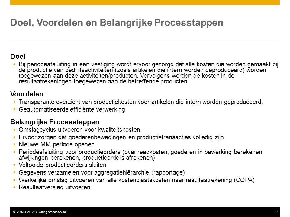 ©2013 SAP AG. All rights reserved.2 Doel, Voordelen en Belangrijke Processtappen Doel  Bij periodeafsluiting in een vestiging wordt ervoor gezorgd da