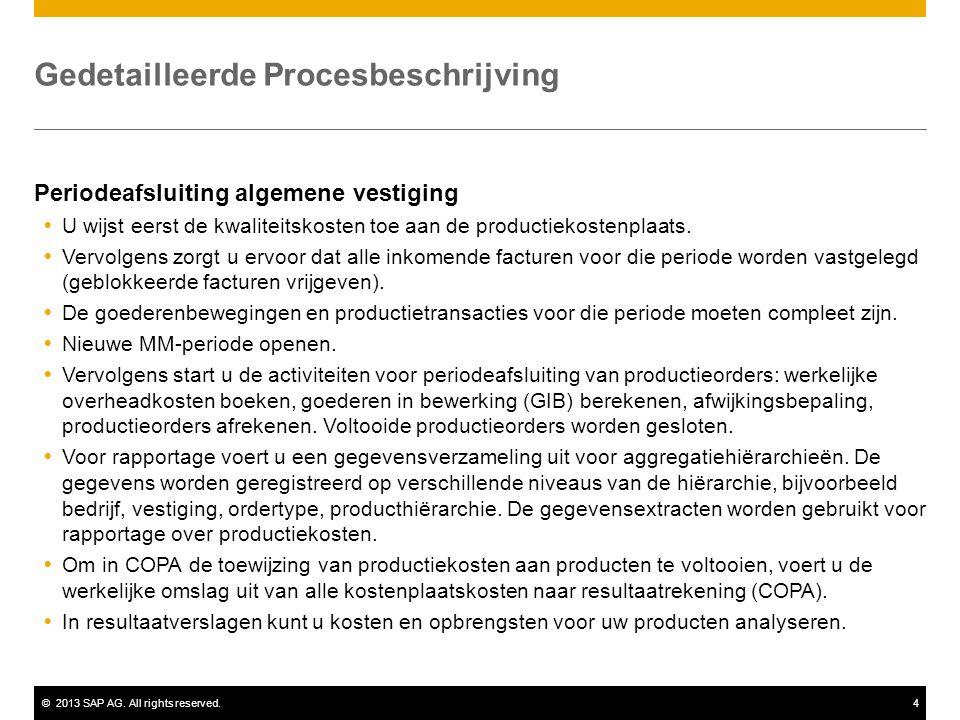 ©2013 SAP AG. All rights reserved.4 Gedetailleerde Procesbeschrijving Periodeafsluiting algemene vestiging  U wijst eerst de kwaliteitskosten toe aan