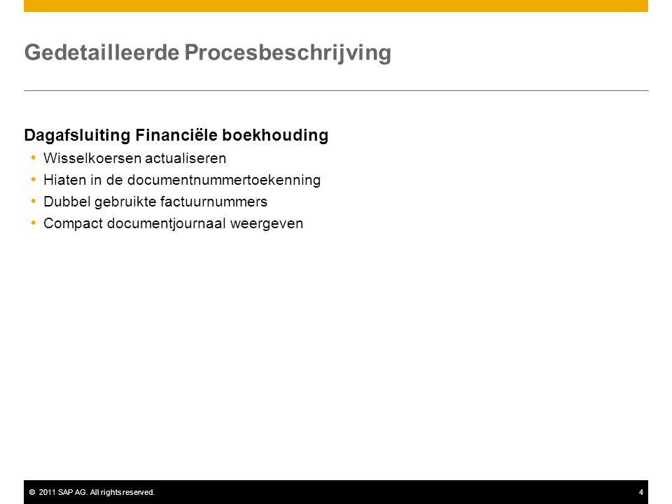 ©2011 SAP AG. All rights reserved.4 Gedetailleerde Procesbeschrijving Dagafsluiting Financiële boekhouding  Wisselkoersen actualiseren  Hiaten in de