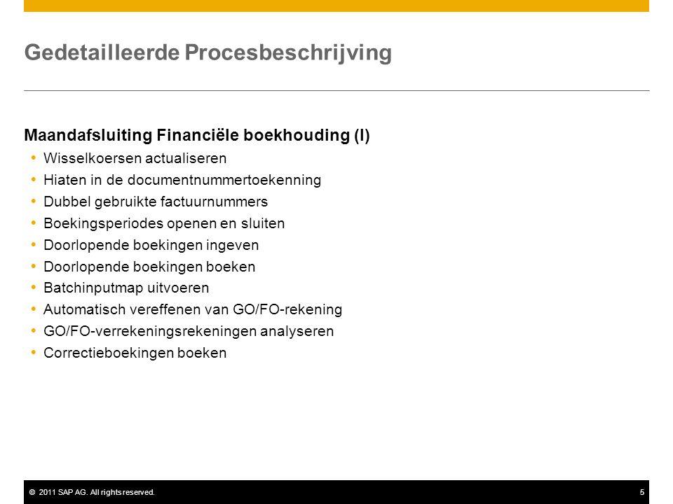 ©2011 SAP AG. All rights reserved.5 Gedetailleerde Procesbeschrijving Maandafsluiting Financiële boekhouding (I)  Wisselkoersen actualiseren  Hiaten