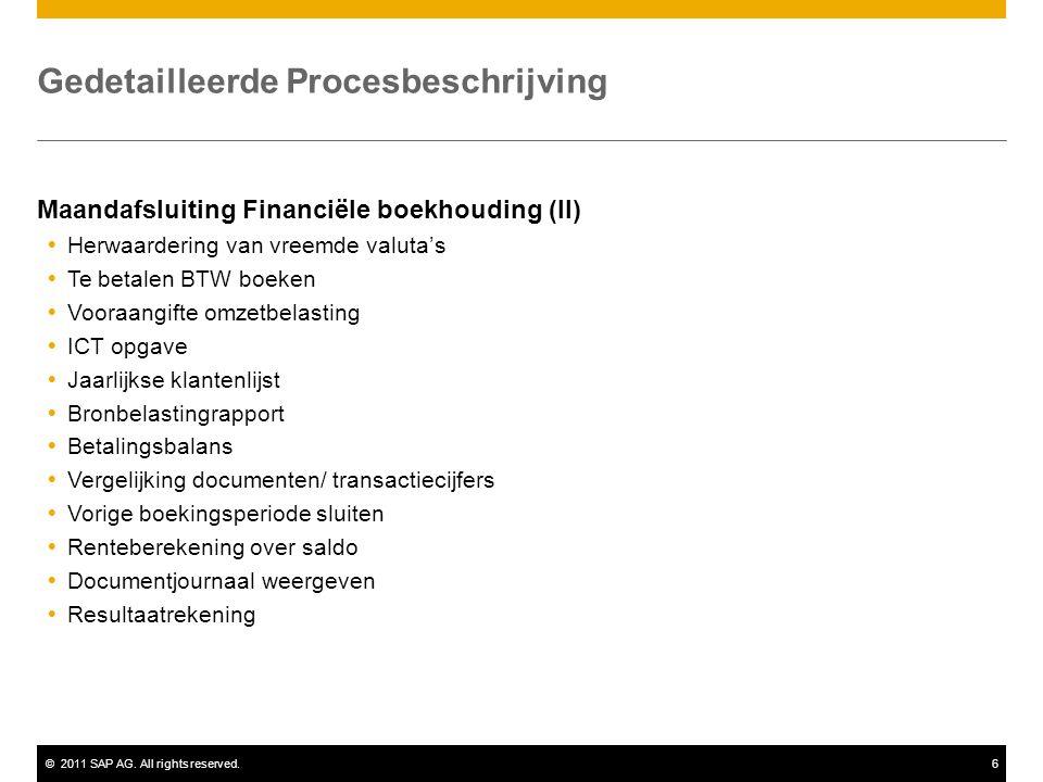©2011 SAP AG. All rights reserved.6 Gedetailleerde Procesbeschrijving Maandafsluiting Financiële boekhouding (II)  Herwaardering van vreemde valuta's
