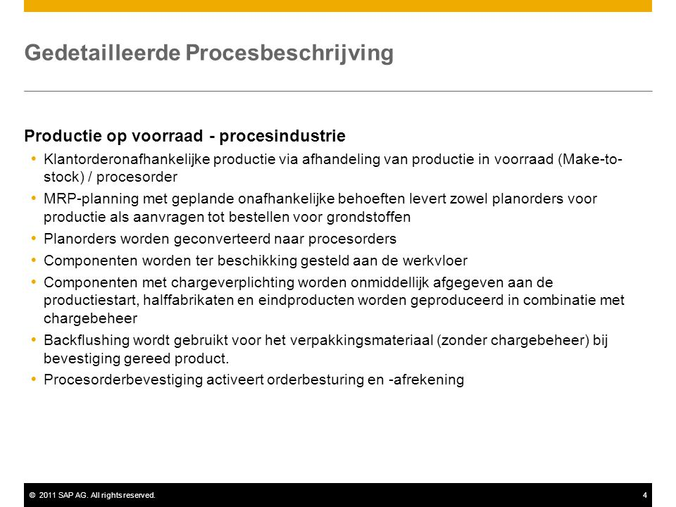 ©2011 SAP AG. All rights reserved.4 Gedetailleerde Procesbeschrijving Productie op voorraad - procesindustrie  Klantorderonafhankelijke productie via