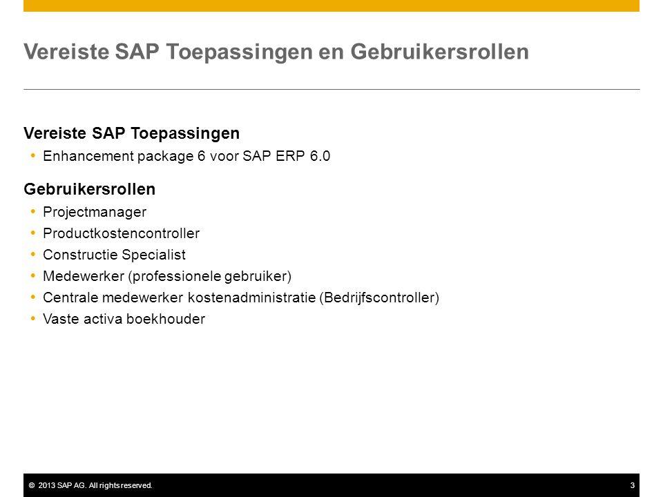 ©2013 SAP AG. All rights reserved.3 Vereiste SAP Toepassingen en Gebruikersrollen Vereiste SAP Toepassingen  Enhancement package 6 voor SAP ERP 6.0 G