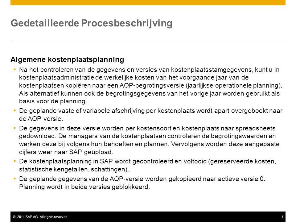 ©2011 SAP AG. All rights reserved.4 Gedetailleerde Procesbeschrijving Algemene kostenplaatsplanning  Na het controleren van de gegevens en versies va