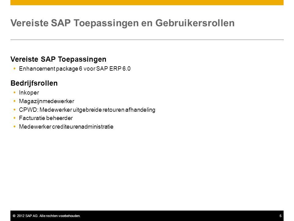 ©2012 SAP AG. Alle rechten voorbehouden.5 Vereiste SAP Toepassingen  Enhancement package 6 voor SAP ERP 6.0 Bedrijfsrollen  Inkoper  Magazijnmedewe