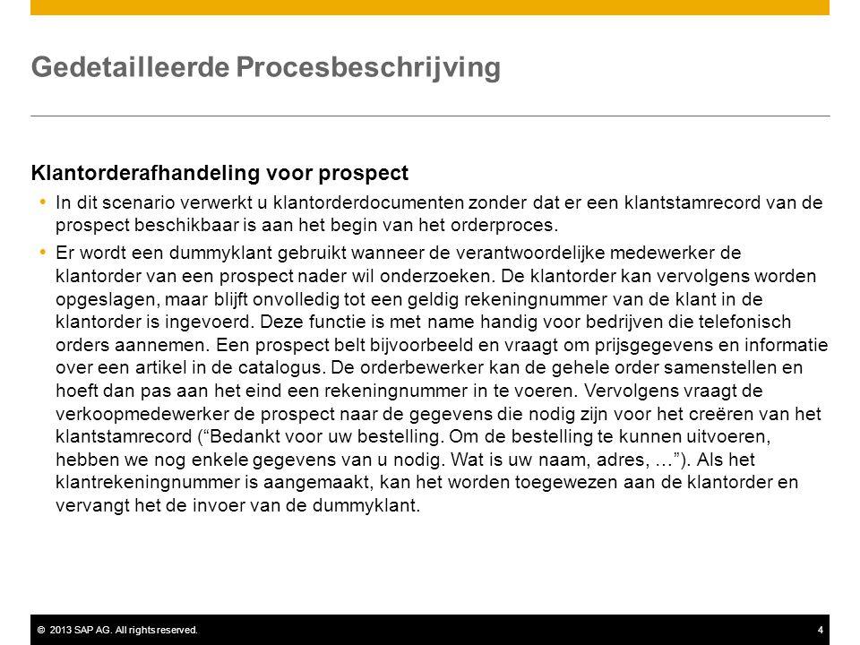 ©2013 SAP AG. All rights reserved.4 Gedetailleerde Procesbeschrijving Klantorderafhandeling voor prospect  In dit scenario verwerkt u klantorderdocum