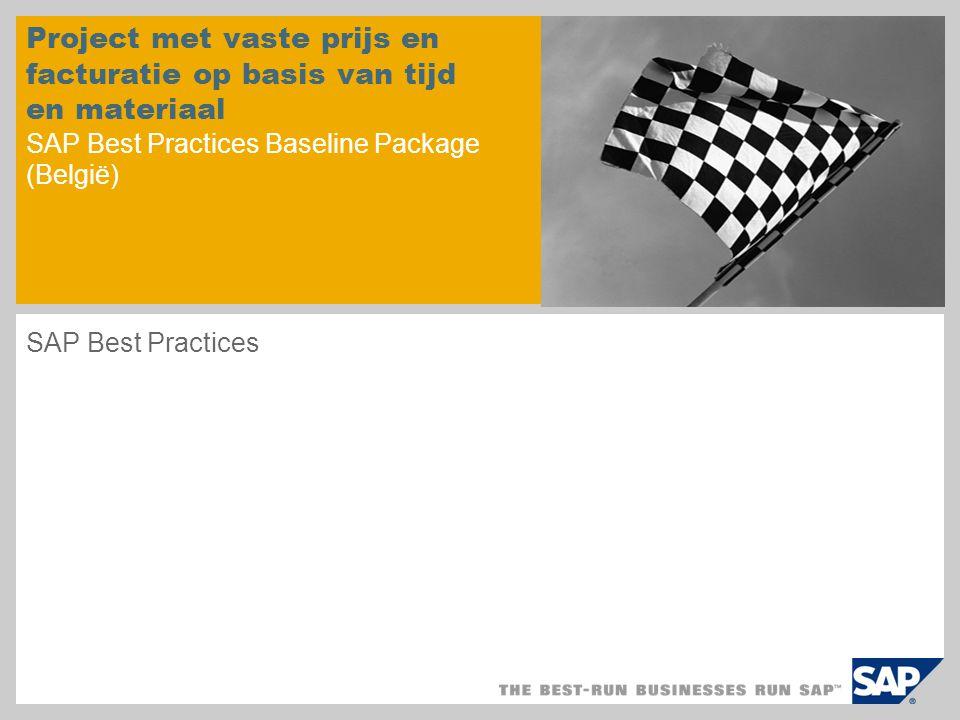 Project met vaste prijs en facturatie op basis van tijd en materiaal SAP Best Practices Baseline Package (België) SAP Best Practices