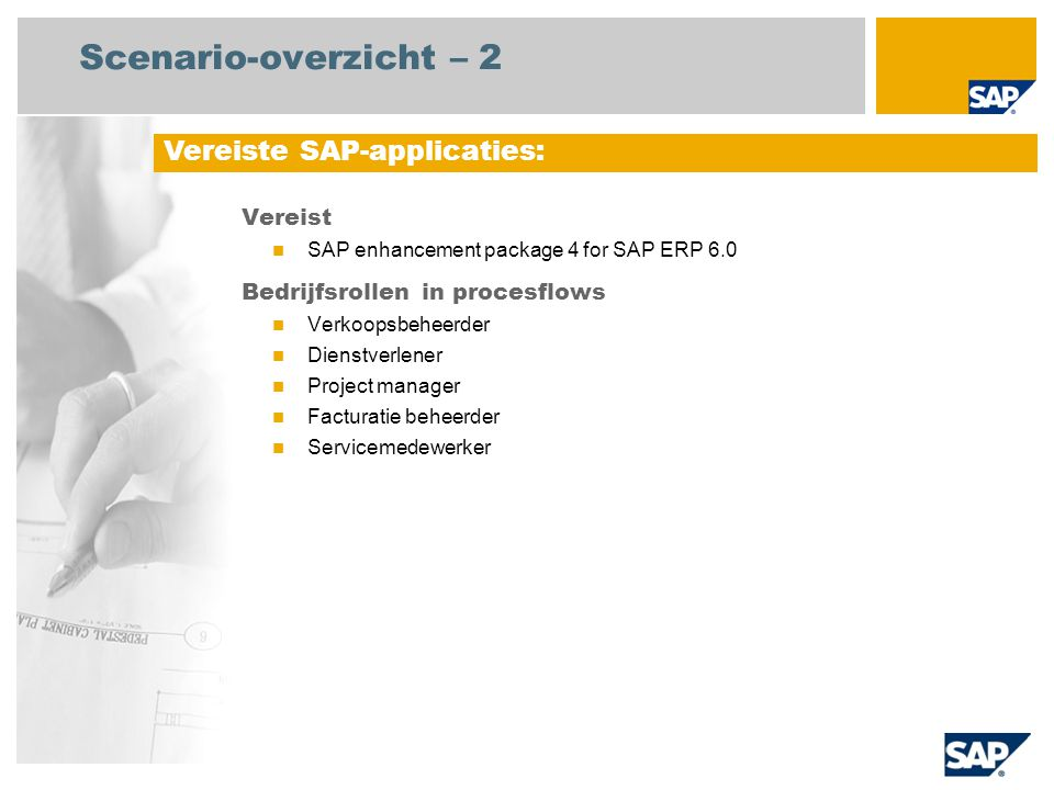 Scenario-overzicht – 2 Vereist SAP enhancement package 4 for SAP ERP 6.0 Bedrijfsrollen in procesflows Verkoopsbeheerder Dienstverlener Project manage