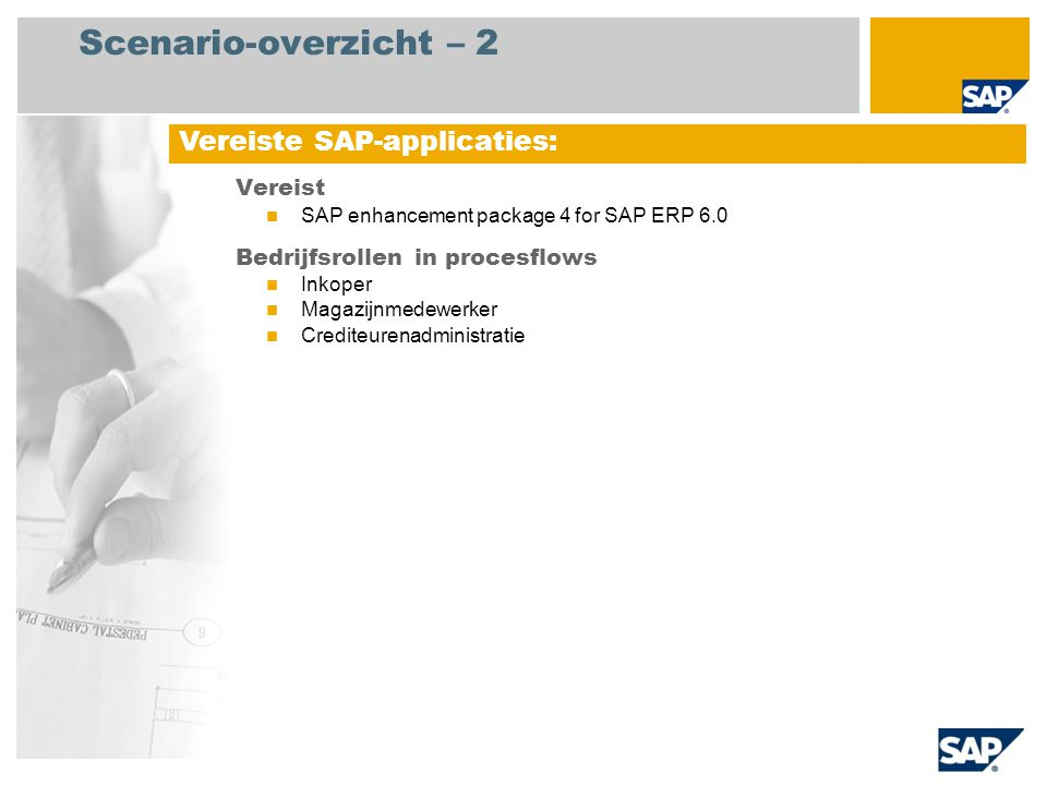 Scenario-overzicht – 2 Vereist SAP enhancement package 4 for SAP ERP 6.0 Bedrijfsrollen in procesflows Inkoper Magazijnmedewerker Crediteurenadministr