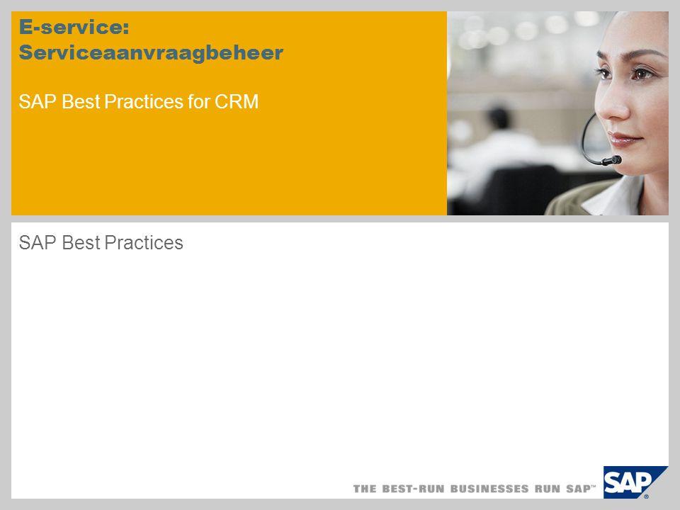 E-service: Serviceaanvraagbeheer SAP Best Practices for CRM SAP Best Practices