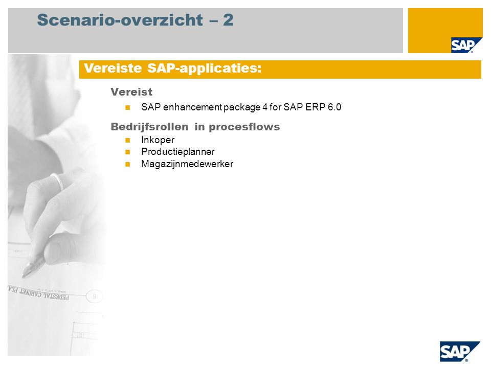 Scenario-overzicht – 2 Vereist SAP enhancement package 4 for SAP ERP 6.0 Bedrijfsrollen in procesflows Inkoper Productieplanner Magazijnmedewerker Vereiste SAP-applicaties: