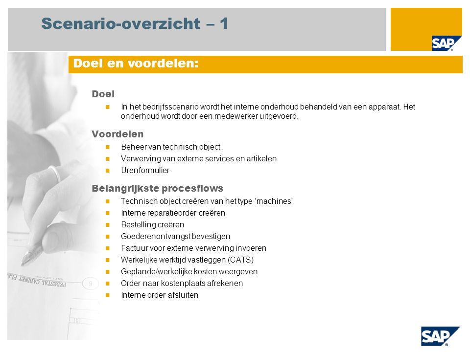 Scenario-overzicht – 2 Vereist SAP enhancement package 4 for SAP ERP 6.0 Bedrijfsrollen in procesflows Onderhoudsmedewerker Inkoper Magazijnmedewerker Crediteurenadministratie Vereiste SAP-applicaties: