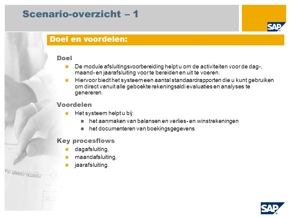 Scenario-overzicht – 2 Vereist SAP enhancement package 4 for SAP ERP 6.0 Bedrijfsrollen in procesflows Hoofd grootboekadministratie Hoofd crediteurenadministratie Hoofd debiteurenadminstratie Vereiste SAP-applicaties: