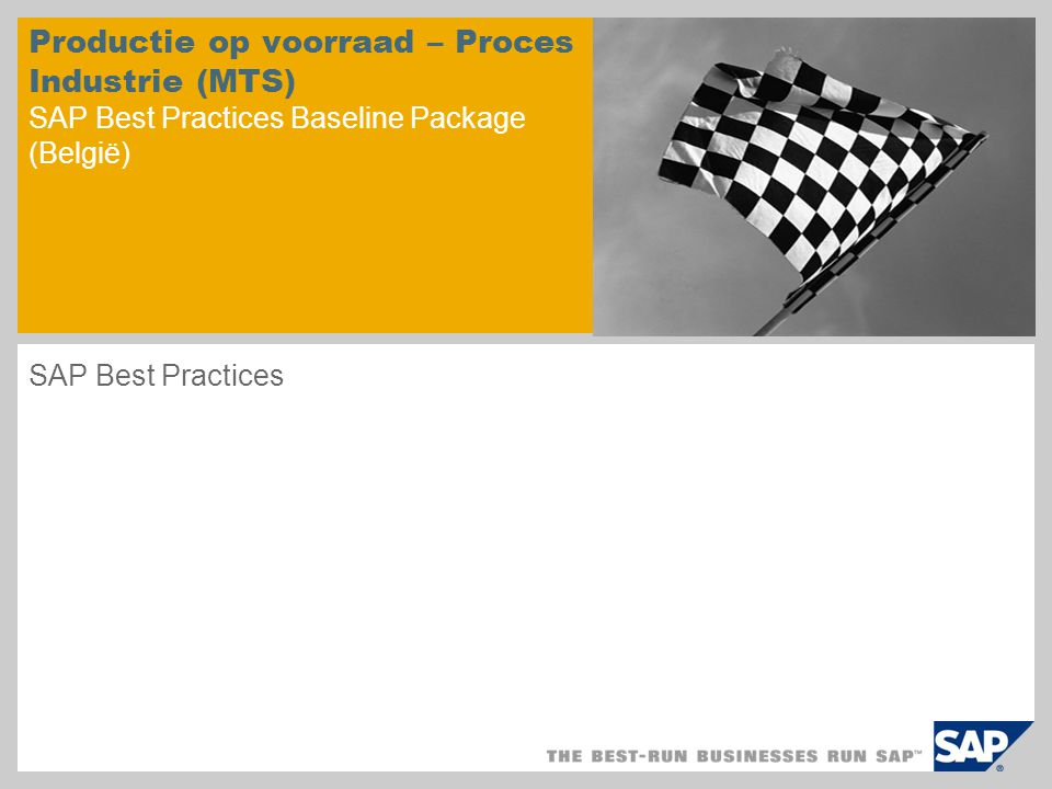 Productie op voorraad – Proces Industrie (MTS) SAP Best Practices Baseline Package (België) SAP Best Practices