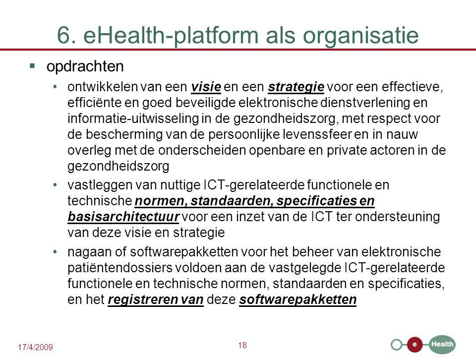 18 17/4/2009 6. eHealth-platform als organisatie  opdrachten ontwikkelen van een visie en een strategie voor een effectieve, efficiënte en goed bevei