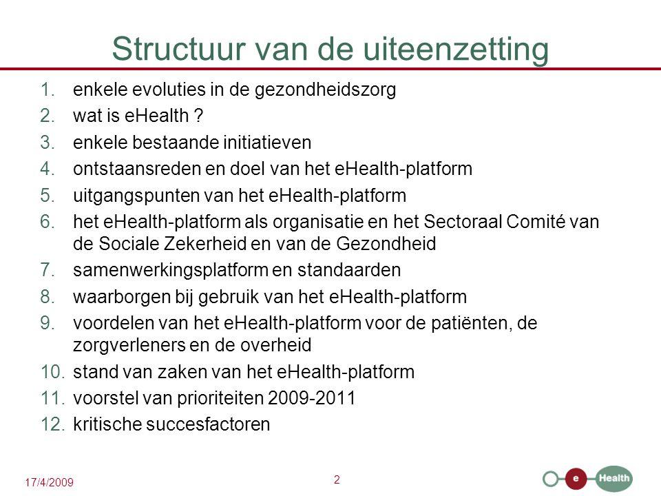 2 17/4/2009 Structuur van de uiteenzetting 1.enkele evoluties in de gezondheidszorg 2.wat is eHealth ? 3.enkele bestaande initiatieven 4.ontstaansrede