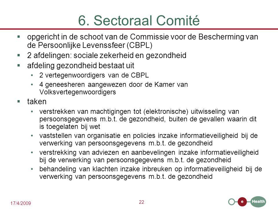 22 17/4/2009 6. Sectoraal Comité  opgericht in de schoot van de Commissie voor de Bescherming van de Persoonlijke Levenssfeer (CBPL)  2 afdelingen: