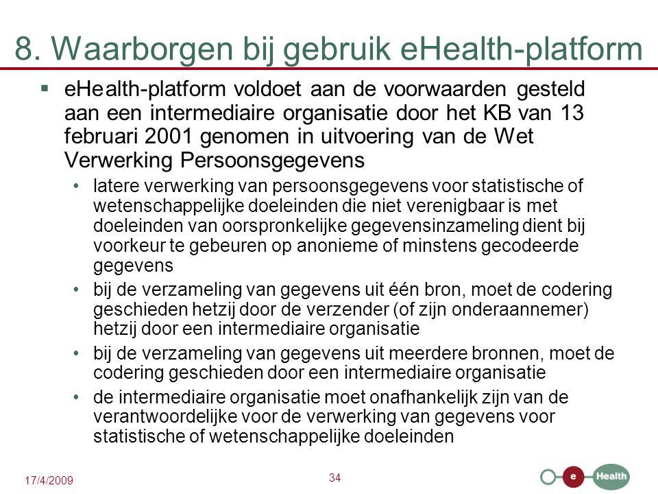 34 17/4/2009 8. Waarborgen bij gebruik eHealth-platform  eHealth-platform voldoet aan de voorwaarden gesteld aan een intermediaire organisatie door h