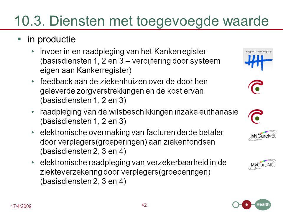 42 17/4/2009 10.3. Diensten met toegevoegde waarde  in productie invoer in en raadpleging van het Kankerregister (basisdiensten 1, 2 en 3 – vercijfer