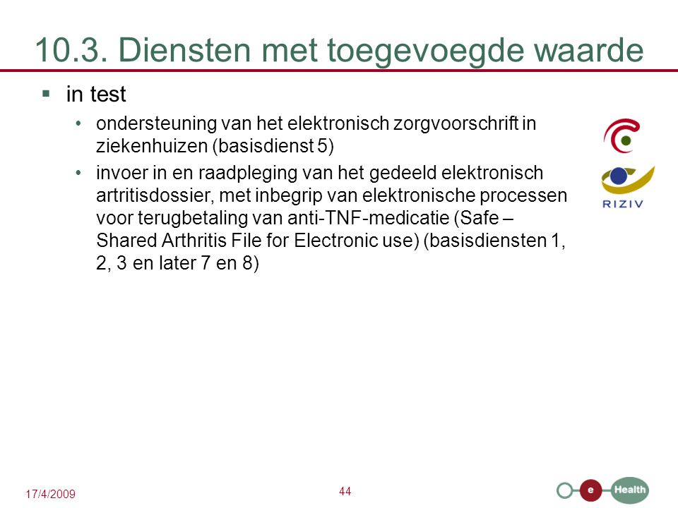 44 17/4/2009 10.3. Diensten met toegevoegde waarde  in test ondersteuning van het elektronisch zorgvoorschrift in ziekenhuizen (basisdienst 5) invoer