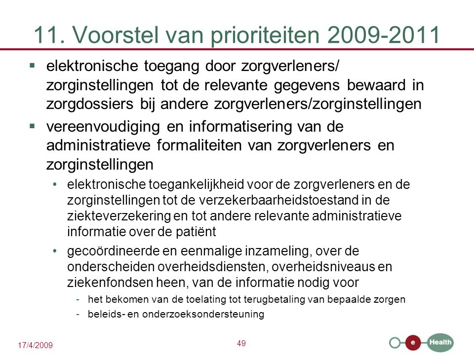 49 17/4/2009 11. Voorstel van prioriteiten 2009-2011  elektronische toegang door zorgverleners/ zorginstellingen tot de relevante gegevens bewaard in