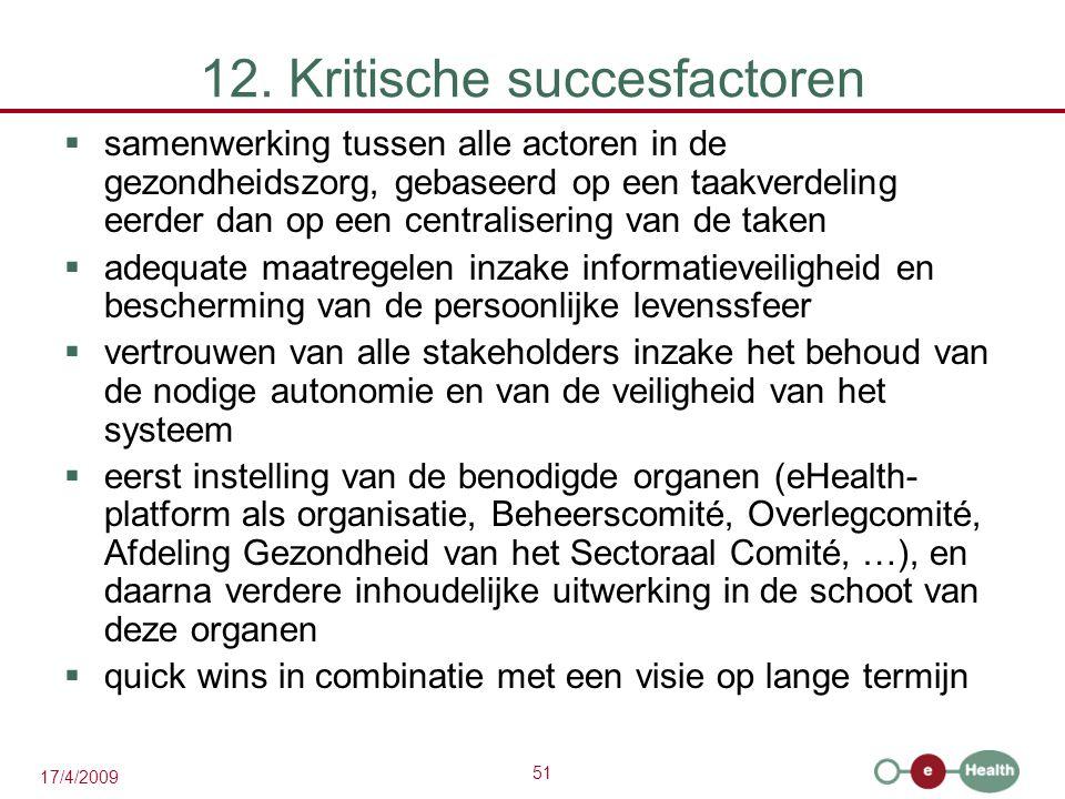 51 17/4/2009 12. Kritische succesfactoren  samenwerking tussen alle actoren in de gezondheidszorg, gebaseerd op een taakverdeling eerder dan op een c