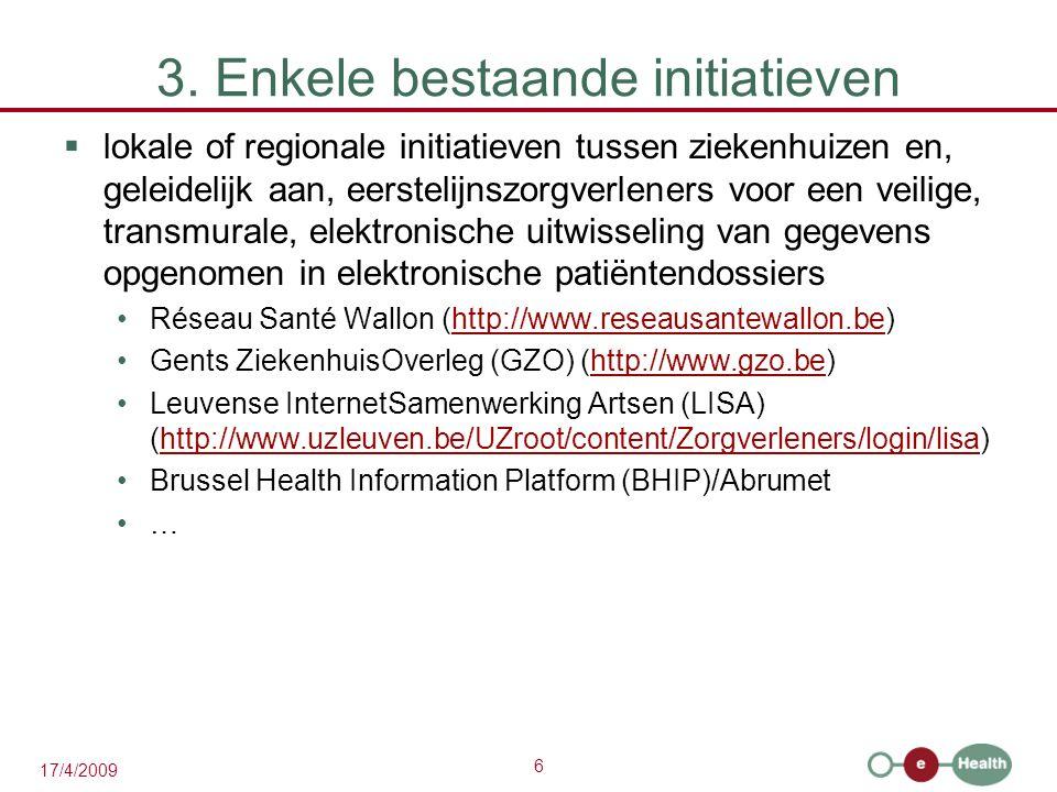 6 17/4/2009 3. Enkele bestaande initiatieven  lokale of regionale initiatieven tussen ziekenhuizen en, geleidelijk aan, eerstelijnszorgverleners voor