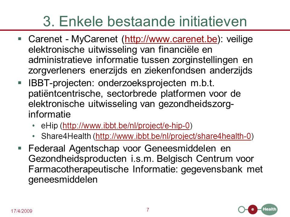 7 17/4/2009 3. Enkele bestaande initiatieven  Carenet - MyCarenet (http://www.carenet.be): veilige elektronische uitwisseling van financiële en admin