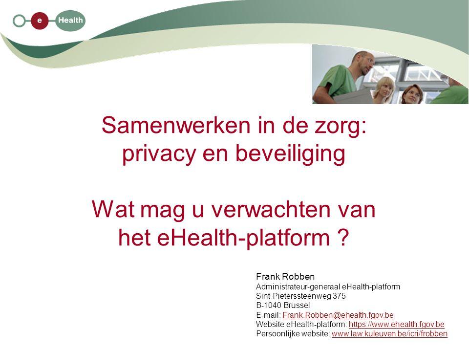 Samenwerken in de zorg: privacy en beveiliging Wat mag u verwachten van het eHealth-platform .