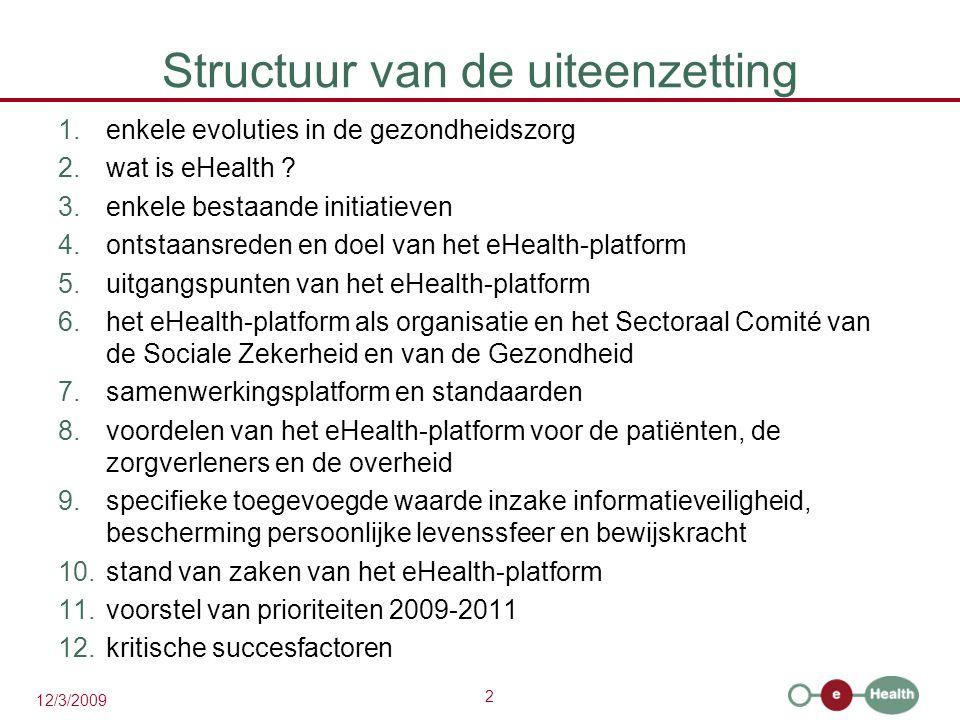 2 12/3/2009 Structuur van de uiteenzetting 1.enkele evoluties in de gezondheidszorg 2.wat is eHealth .