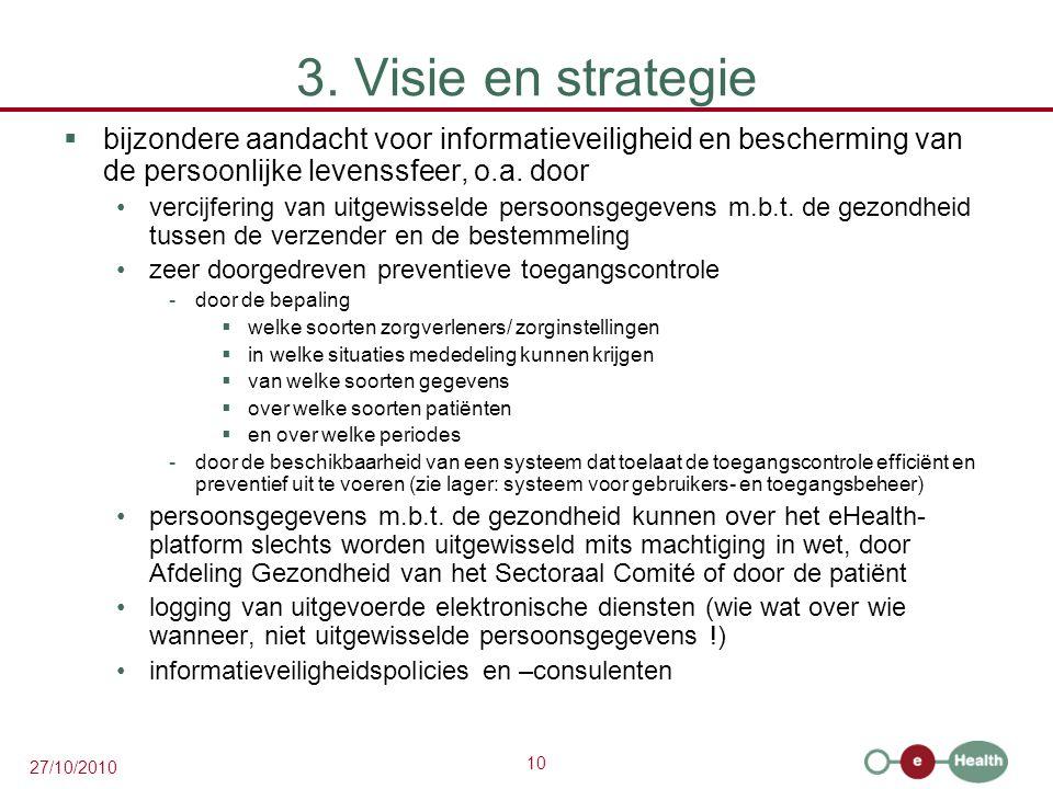 10 27/10/2010 3. Visie en strategie  bijzondere aandacht voor informatieveiligheid en bescherming van de persoonlijke levenssfeer, o.a. door vercijfe