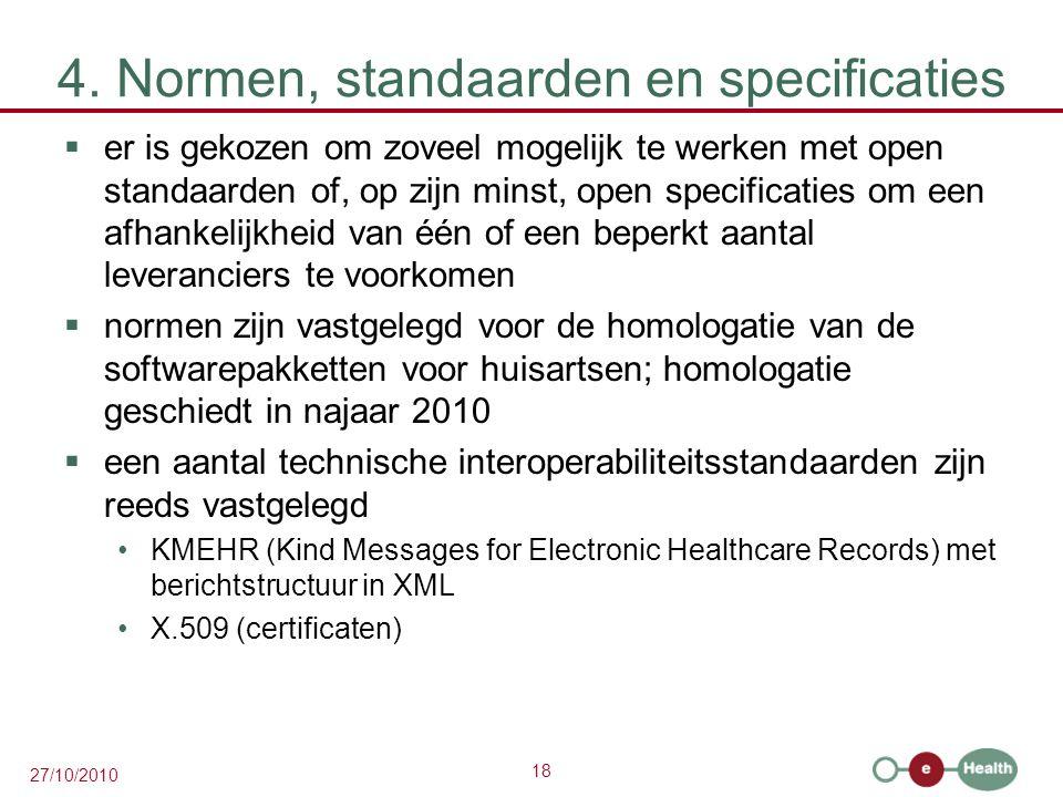 18 27/10/2010 4. Normen, standaarden en specificaties  er is gekozen om zoveel mogelijk te werken met open standaarden of, op zijn minst, open specif