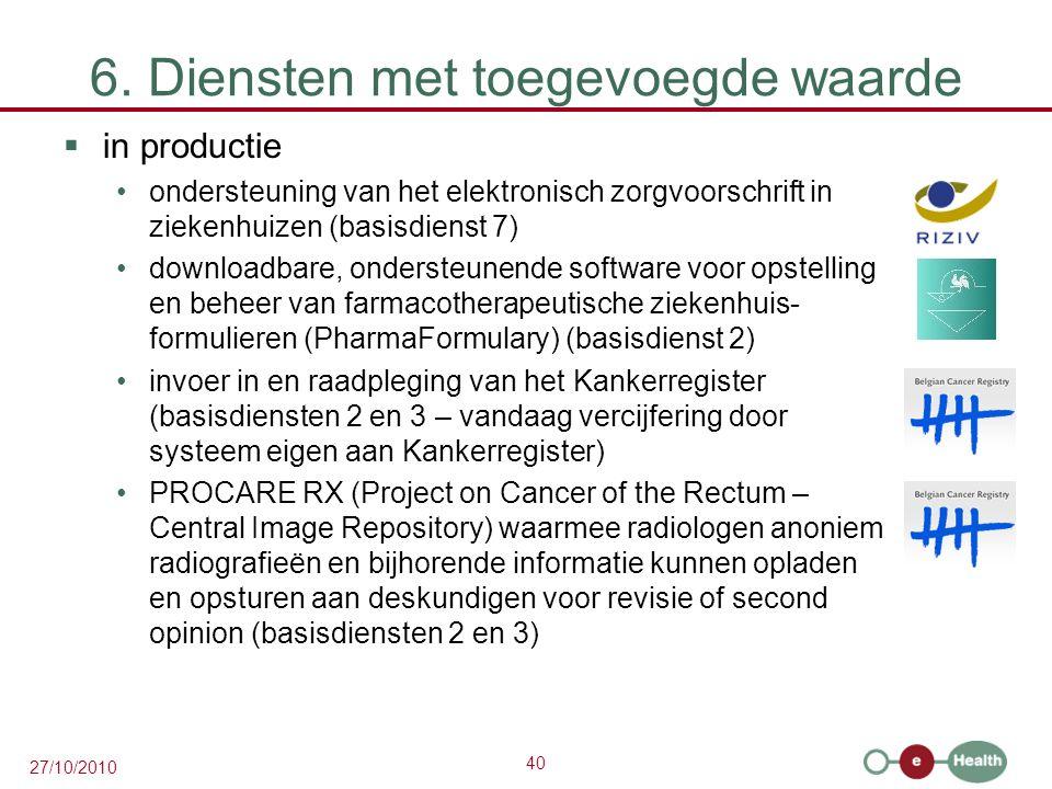 40 27/10/2010 6. Diensten met toegevoegde waarde  in productie ondersteuning van het elektronisch zorgvoorschrift in ziekenhuizen (basisdienst 7) dow