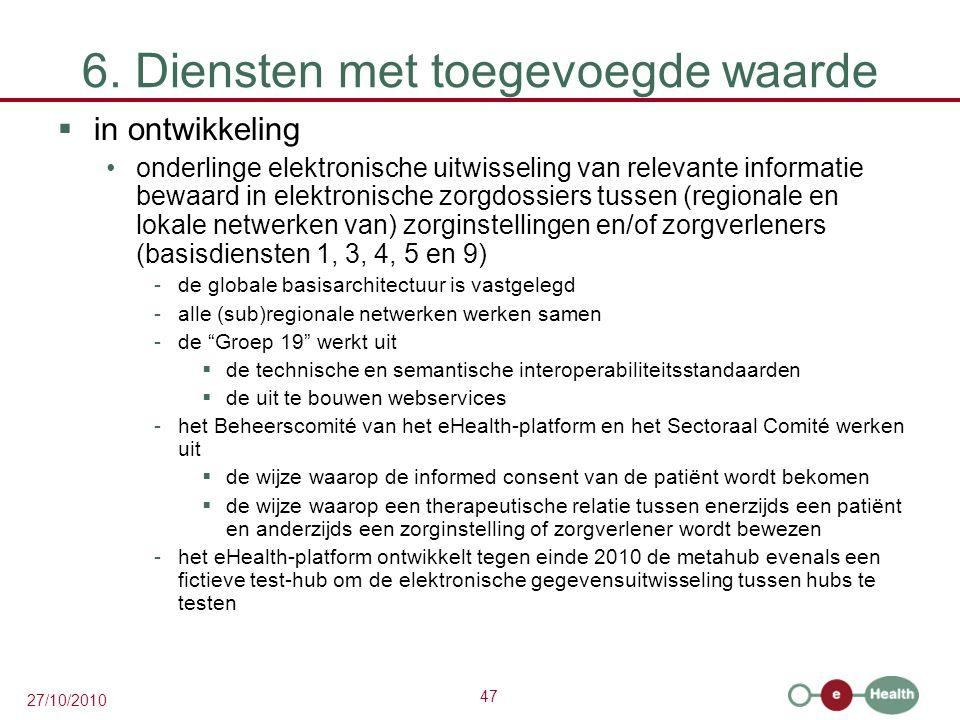 47 27/10/2010 6. Diensten met toegevoegde waarde  in ontwikkeling onderlinge elektronische uitwisseling van relevante informatie bewaard in elektroni