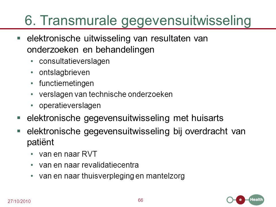 66 27/10/2010 6. Transmurale gegevensuitwisseling  elektronische uitwisseling van resultaten van onderzoeken en behandelingen consultatieverslagen on