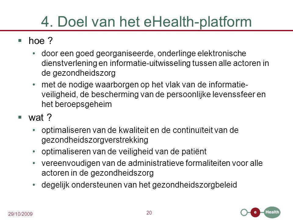 20 29/10/2009 4. Doel van het eHealth-platform  hoe ? door een goed georganiseerde, onderlinge elektronische dienstverlening en informatie-uitwisseli