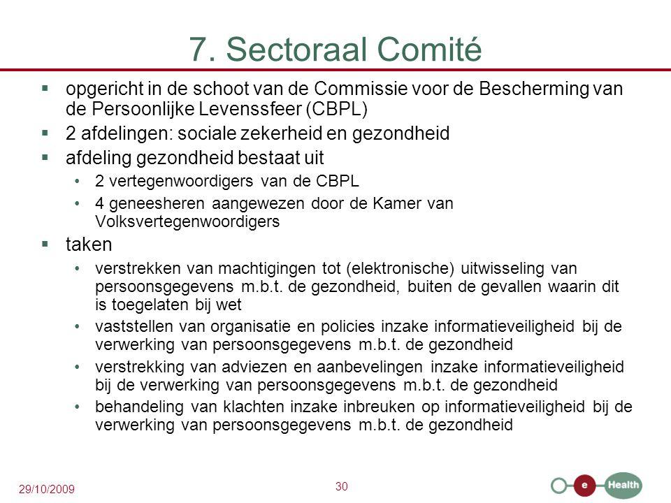 30 29/10/2009 7. Sectoraal Comité  opgericht in de schoot van de Commissie voor de Bescherming van de Persoonlijke Levenssfeer (CBPL)  2 afdelingen: