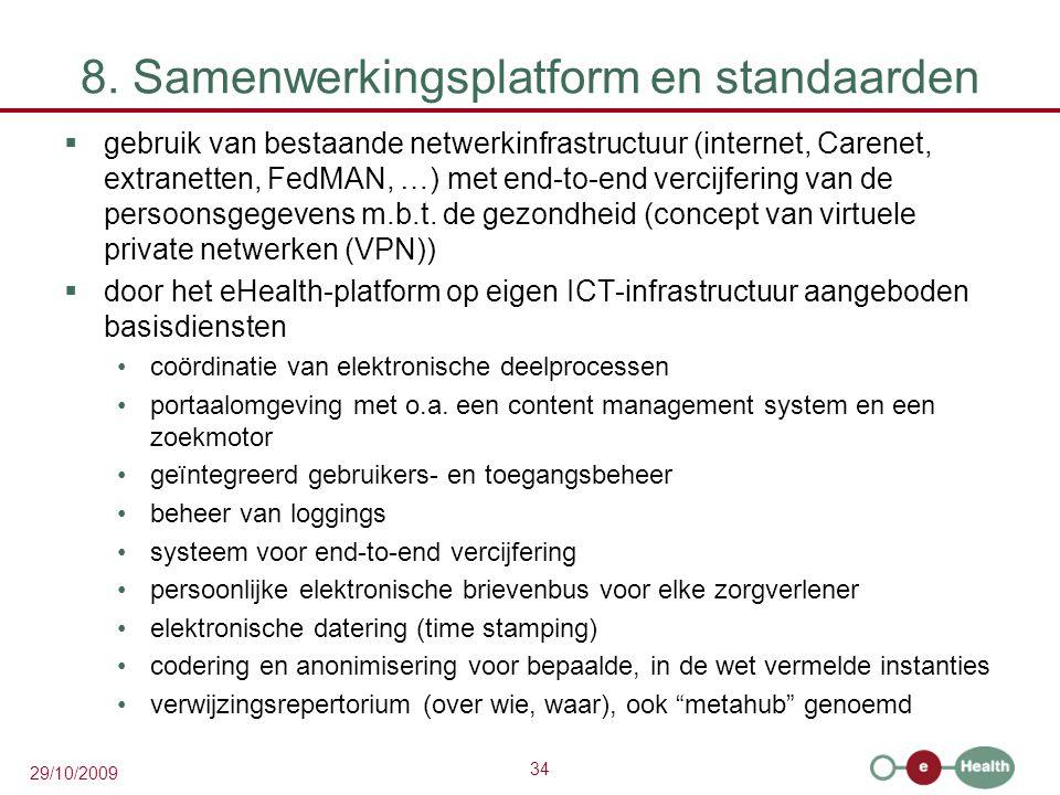 34 29/10/2009 8. Samenwerkingsplatform en standaarden  gebruik van bestaande netwerkinfrastructuur (internet, Carenet, extranetten, FedMAN, …) met en
