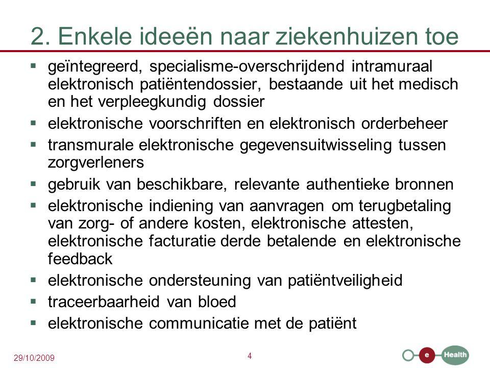 4 29/10/2009 2. Enkele ideeën naar ziekenhuizen toe  geïntegreerd, specialisme-overschrijdend intramuraal elektronisch patiëntendossier, bestaande ui