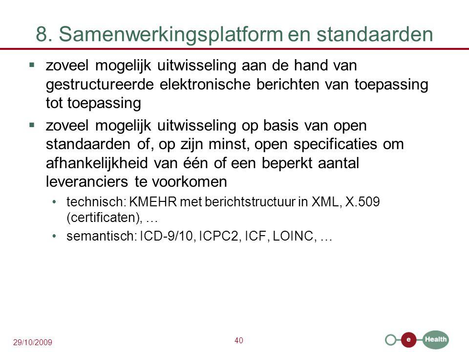 40 29/10/2009 8. Samenwerkingsplatform en standaarden  zoveel mogelijk uitwisseling aan de hand van gestructureerde elektronische berichten van toepa