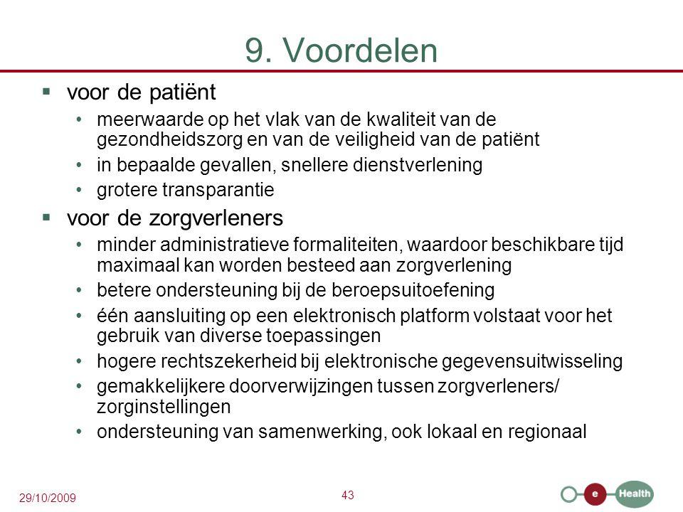 43 29/10/2009 9. Voordelen  voor de patiënt meerwaarde op het vlak van de kwaliteit van de gezondheidszorg en van de veiligheid van de patiënt in bep