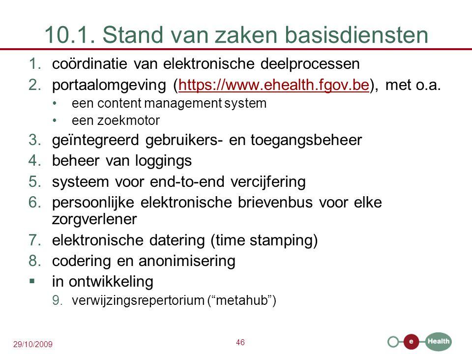 46 29/10/2009 10.1. Stand van zaken basisdiensten 1.coördinatie van elektronische deelprocessen 2.portaalomgeving (https://www.ehealth.fgov.be), met o
