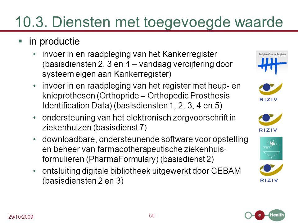 50 29/10/2009 10.3. Diensten met toegevoegde waarde  in productie invoer in en raadpleging van het Kankerregister (basisdiensten 2, 3 en 4 – vandaag